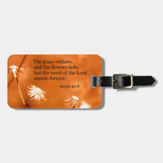 Isaiah 40:8 The grass withers and the flowers fade Luggage Tag