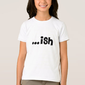 ...ish shirt for girls