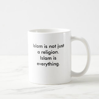 Islam is not just a religion. Islam is everythi... Basic White Mug