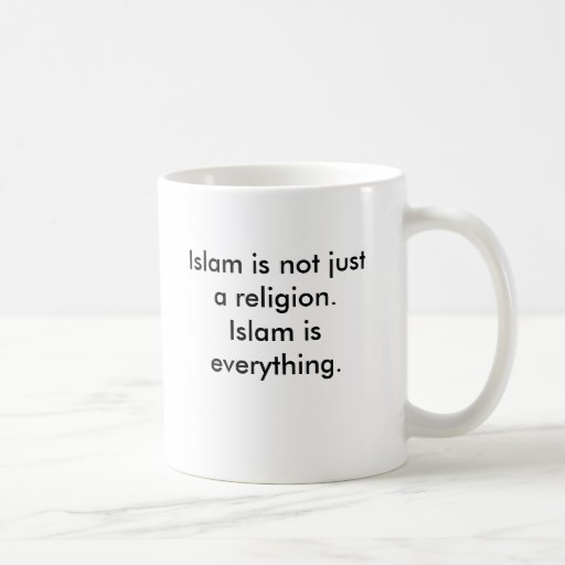 Islam is not just a religion. Islam is everythi... Mug