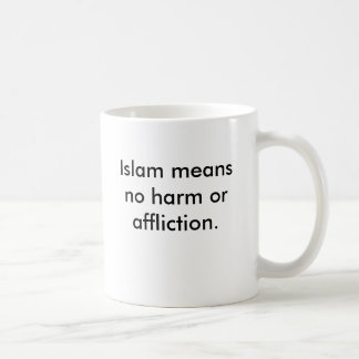 Islam means no harm or affliction. mugs