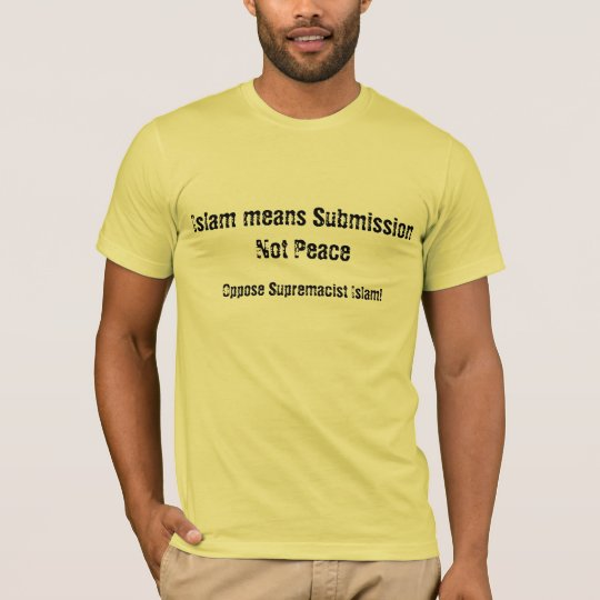Islam Means Submission Not Peace Tee