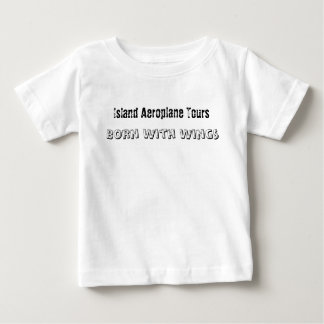 Island Aeroplane Tours, Born With Wings Baby T-Shirt