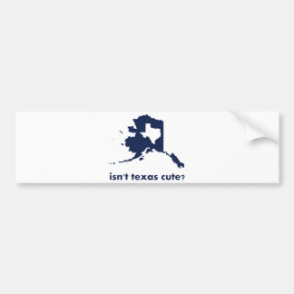 Isn't Texas Cute Compared to Alaska Bumper Sticker