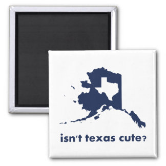 Isn't Texas Cute Compared to Alaska Square Magnet