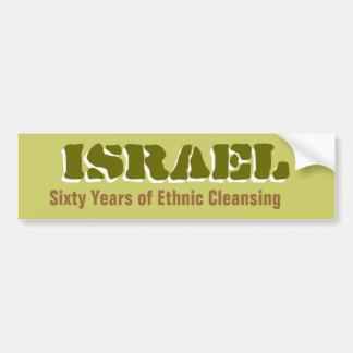ISRAEL Sixty Years of Ethnic Cleansing Bumperstick Bumper Stickers