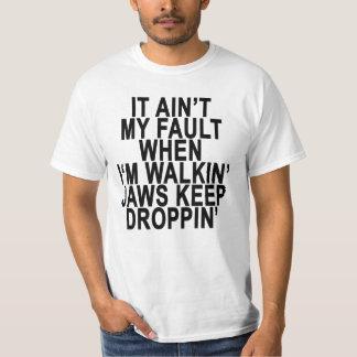 IT AIN'T MY FAULT WHEN I'M WALKIN' JAWS KEEP DROPP T-Shirt