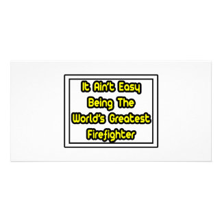 It Aint Easy World s Greatest Firefighter Photo Card