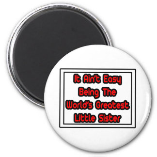 It Aint Easy World s Greatest Little Sister Refrigerator Magnets