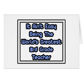 It Aint' Easy...World's Greatest 3rd Grade Teacher Card