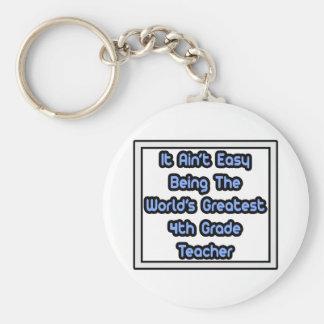 It Aint' Easy...World's Greatest 4th Grade Teacher Keychains