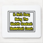 It Aint' Easy...World's Greatest Basketball Coach Mouse Pad