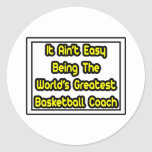 It Aint' Easy...World's Greatest Basketball Coach Round Stickers