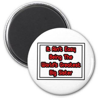 It Aint' Easy...World's Greatest Big Sister Fridge Magnet