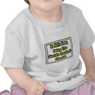 It Aint' Easy...World's Greatest Chemist T-shirts
