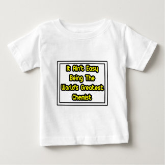 It Aint' Easy...World's Greatest Chemist Tshirts