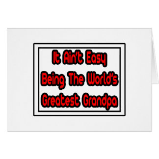 It Aint' Easy...World's Greatest Grandpa Greeting Cards
