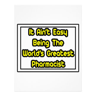 It Aint' Easy...World's Greatest Pharmacist Flyers