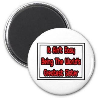 It Aint' Easy...World's Greatest Sister Fridge Magnet
