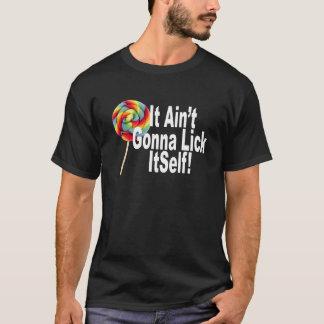 it aint gonna lick itself.png T-Shirt