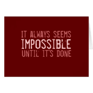 It always seems impossible... greeting card