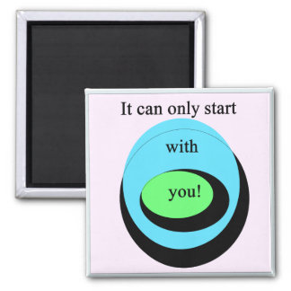 It Can Only Start With You! Square Magnet