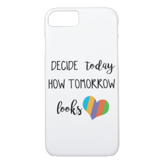 It decides today how it watches love r tomorrow+f iPhone 7 case