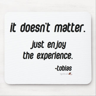 It doesn t matter Just enjoy Mouse Pad