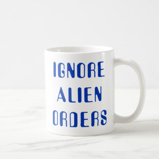 It ignores Orders Alien Coffee Mug