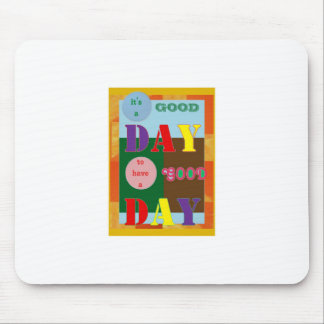 IT is a GOOD DAY to have a Good Day Mousepads