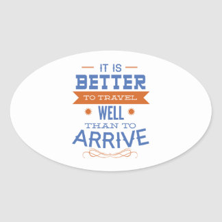 It Is Better To Travel Well Than To Arrive Oval Sticker