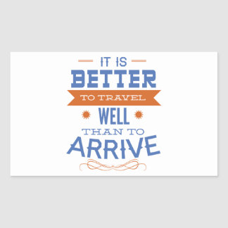 It Is Better To Travel Well Than To Arrive Rectangular Sticker