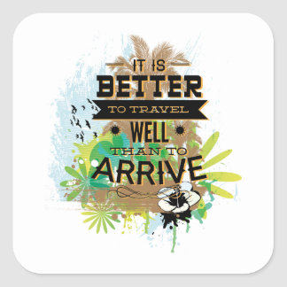 It Is Better To Travel Well Than To Arrive Square Sticker