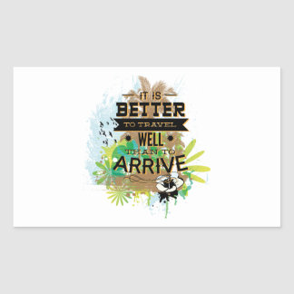 It Is Better To Travel Well Than To Arrive Rectangle Stickers