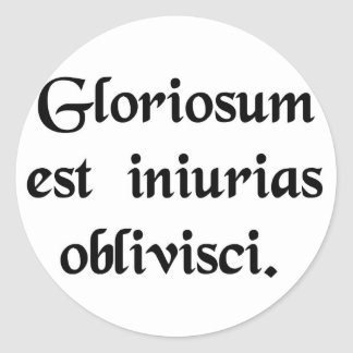 It is glorious to forget the injustice. round sticker