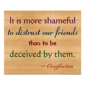 It Is More Shameful To Distrust Friends Confucius Poster