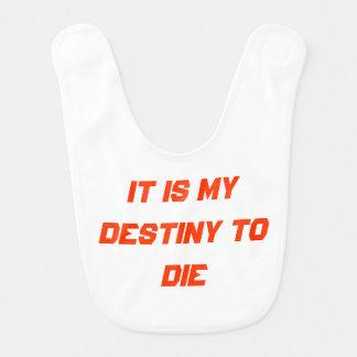 it is my destiny to die bib