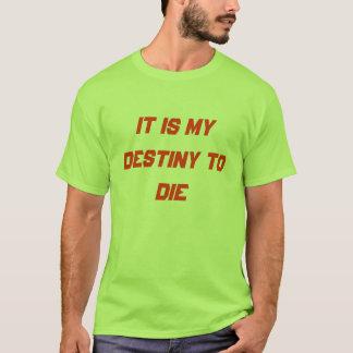 it is my destiny to die T-Shirt