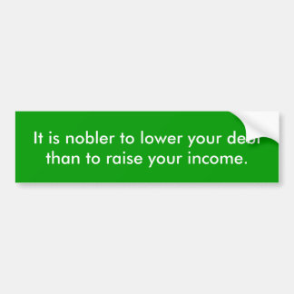 It is nobler to lower your debt than to raise y... car bumper sticker