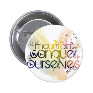 it is not the mountain we conquer but ourselves 6 cm round badge