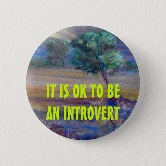 IT IS OK TO BE AN INTROVERT button