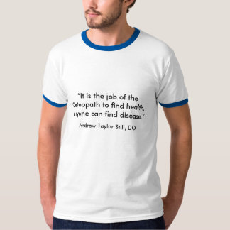 It is the job of the Osteopath to find health,... Tshirts