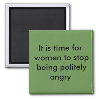 It is time for women to stop being politely angry magnet