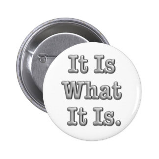 It Is What It Is 6 Cm Round Badge
