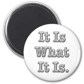It Is What It Is 6 Cm Round Magnet