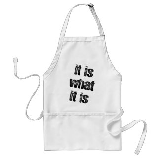 It is what it is attitude products! apron