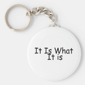 It Is What It Is Basic Round Button Key Ring