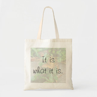 It is what it is. tote bag