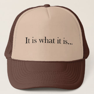 It Is What It Is... Trucker Hat