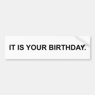 It Is Your Birthday Bumper Sticker